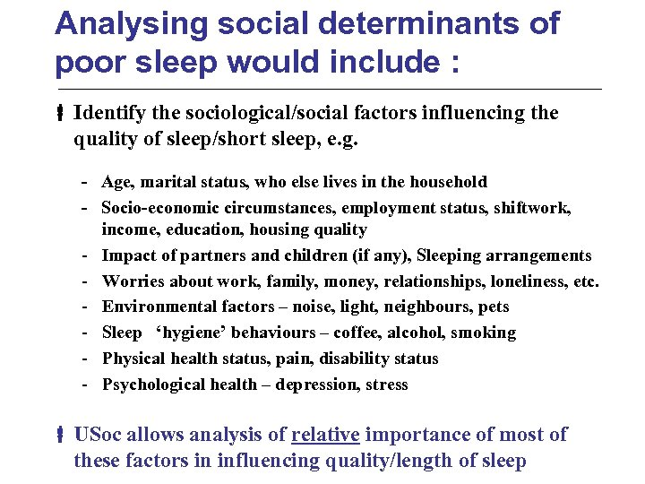Analysing social determinants of poor sleep would include : Identify the sociological/social factors influencing
