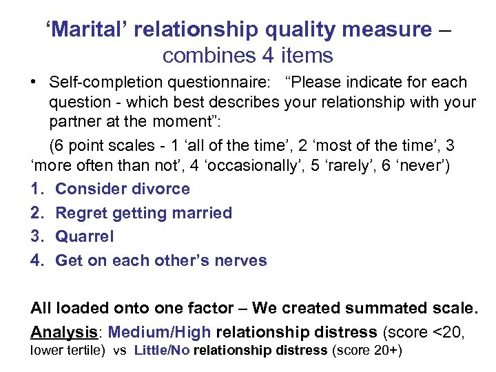 "'Marital' relationship quality measure – combines 4 items • Self-completion questionnaire: ""Please indicate for"