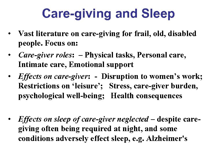 Care-giving and Sleep • Vast literature on care-giving for frail, old, disabled people. Focus