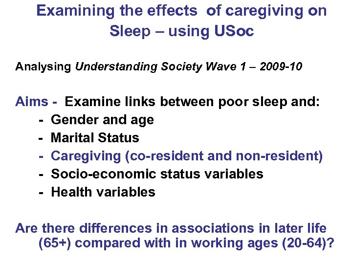 Examining the effects of caregiving on Sleep – using USoc Analysing Understanding Society Wave