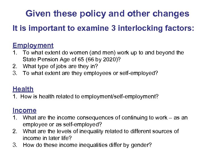 Given these policy and other changes It is important to examine 3 interlocking factors: