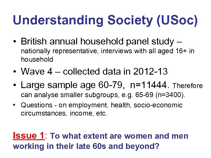 Understanding Society (USoc) • British annual household panel study – nationally representative, interviews with