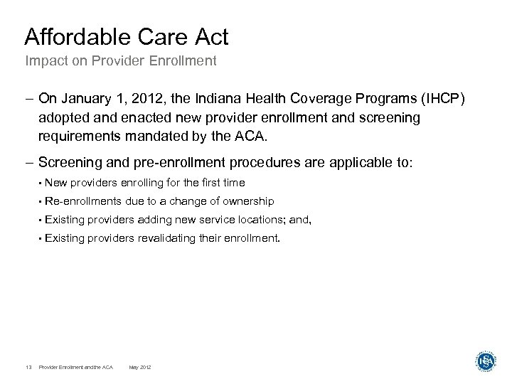 Affordable Care Act Impact on Provider Enrollment – On January 1, 2012, the Indiana