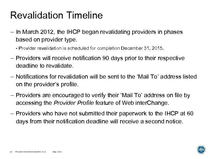 Revalidation Timeline – In March 2012, the IHCP began revalidating providers in phases based
