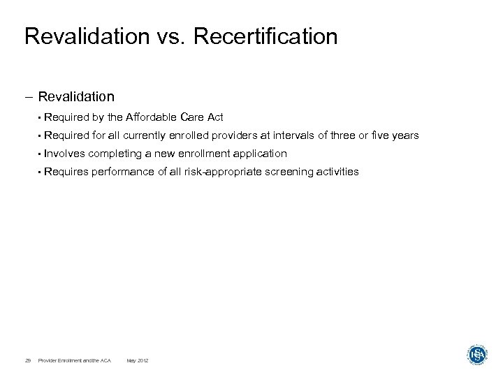 Revalidation vs. Recertification – Revalidation • • Required for all currently enrolled providers at