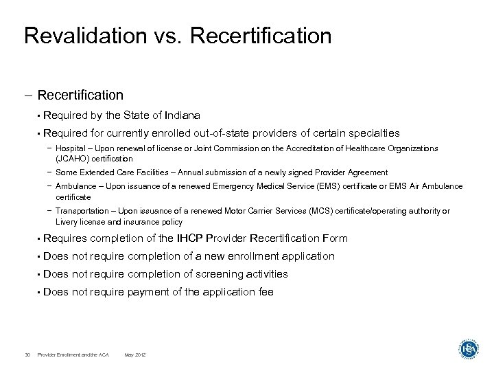 Revalidation vs. Recertification – Recertification • Required by the State of Indiana • Required