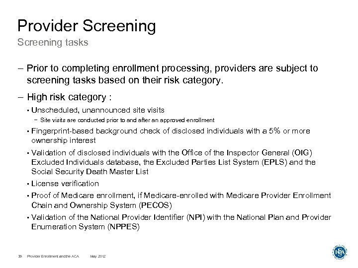 Provider Screening tasks – Prior to completing enrollment processing, providers are subject to screening