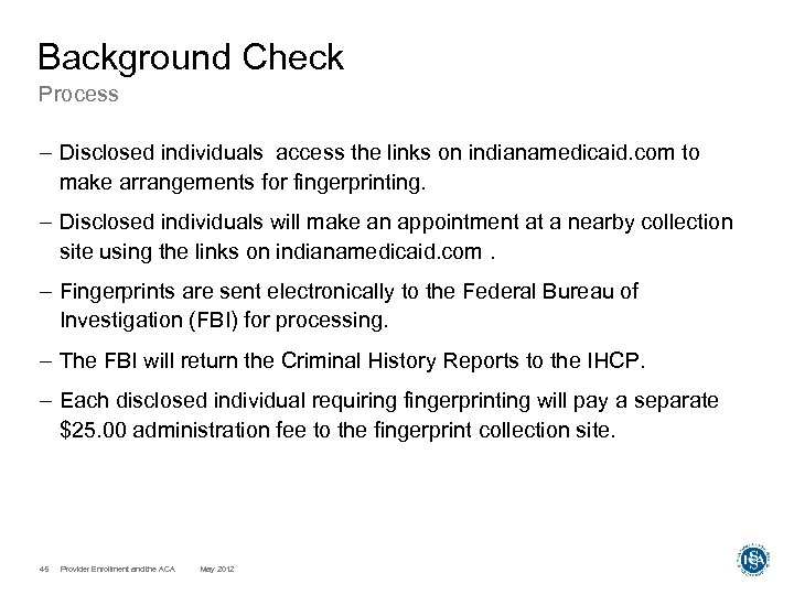 Background Check Process – Disclosed individuals access the links on indianamedicaid. com to make