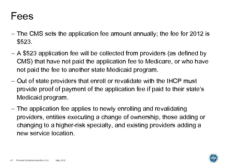 Fees – The CMS sets the application fee amount annually; the fee for 2012