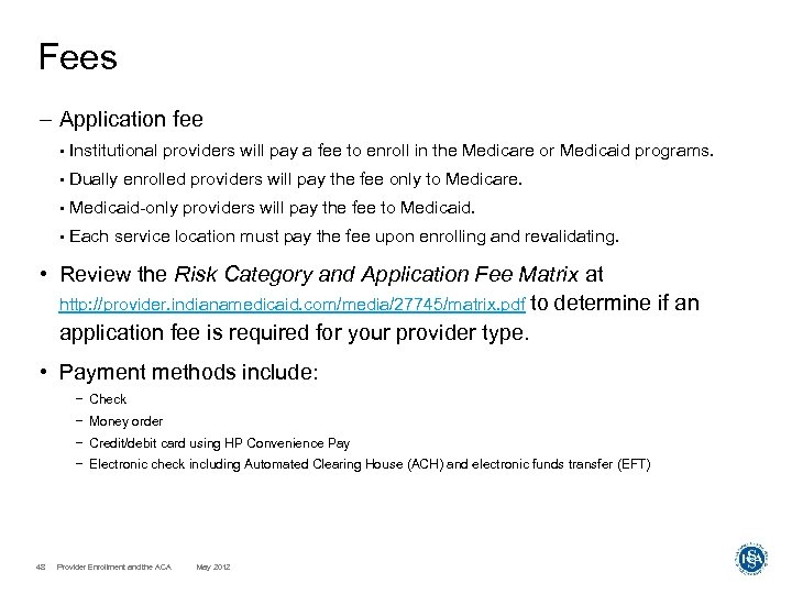 Fees – Application fee • Institutional providers will pay a fee to enroll in