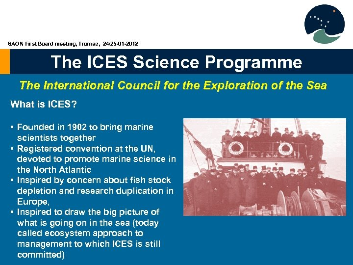 SAON First Board meeting, Tromsø, 24/25 -01 -2012 The ICES Science Programme The International