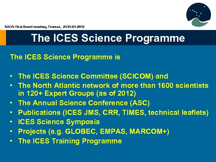 SAON First Board meeting, Tromsø, 24/25 -01 -2012 The ICES Science Programme is •