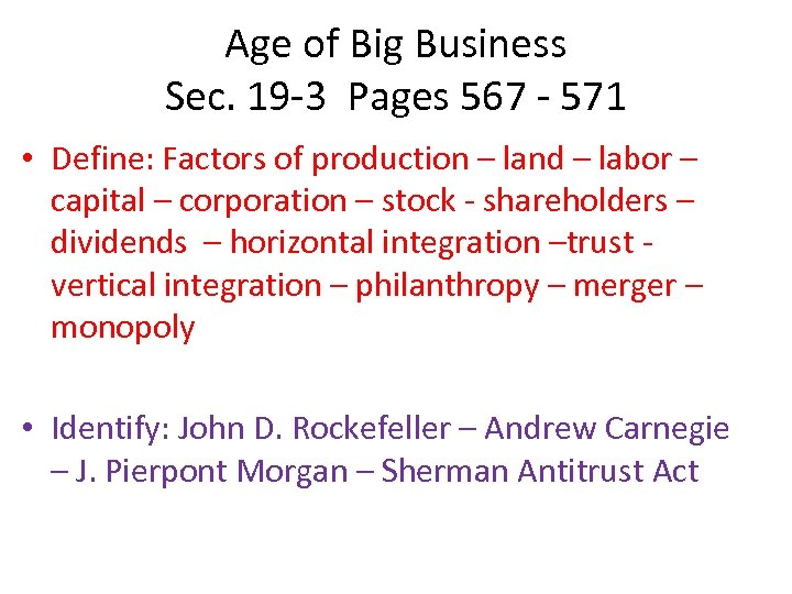 Age of Big Business Sec. 19 -3 Pages 567 - 571 • Define: Factors
