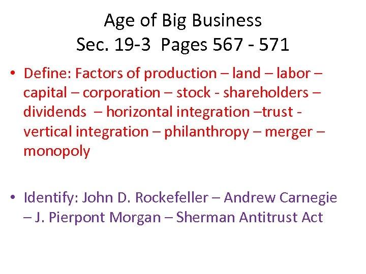 Age of Big Business Sec. 19 -3 Pages 567 - 571 • Define: Factors