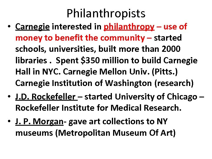 Philanthropists • Carnegie interested in philanthropy – use of money to benefit the community