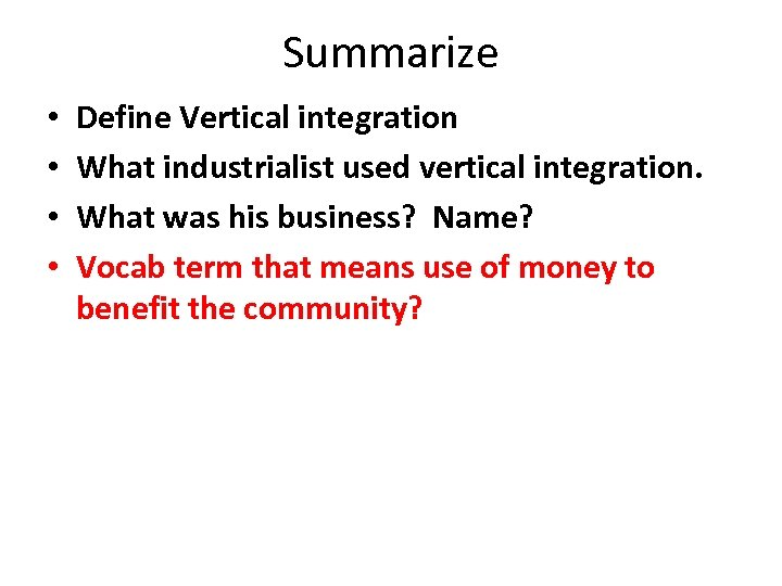 Summarize • • Define Vertical integration What industrialist used vertical integration. What was his