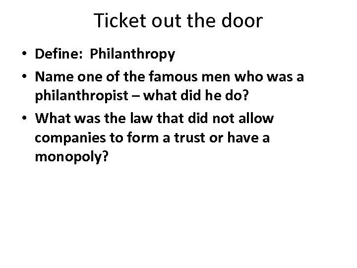 Ticket out the door • Define: Philanthropy • Name one of the famous men