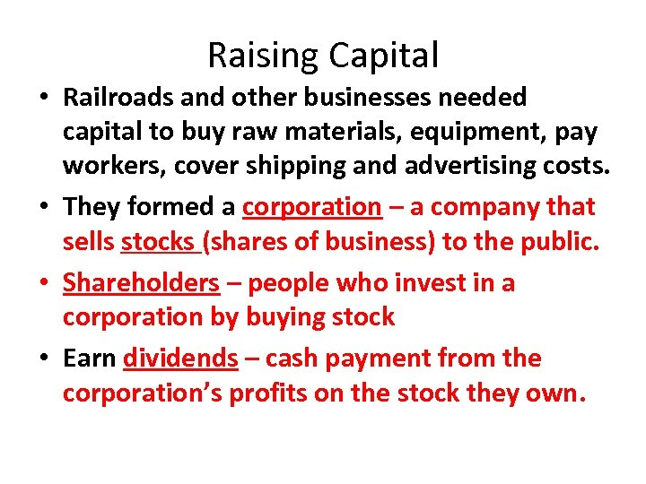 Raising Capital • Railroads and other businesses needed capital to buy raw materials, equipment,