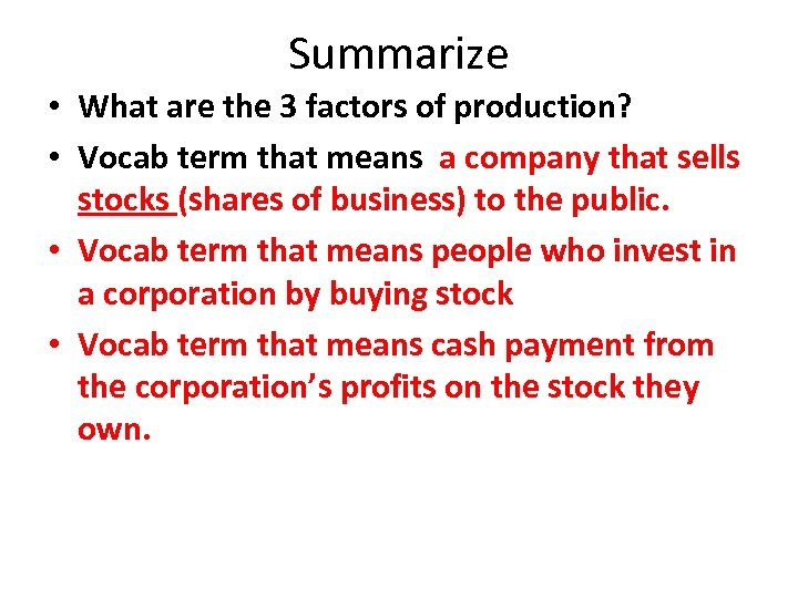 Summarize • What are the 3 factors of production? • Vocab term that means