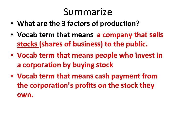Summarize • What are the 3 factors of production? • Vocab term that means