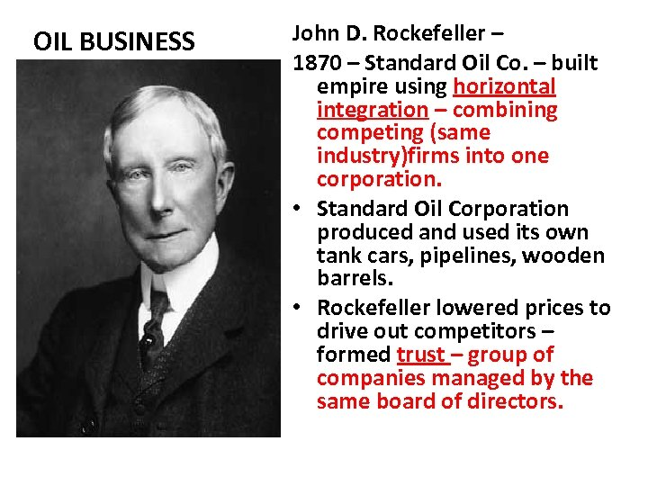 OIL BUSINESS John D. Rockefeller – 1870 – Standard Oil Co. – built empire