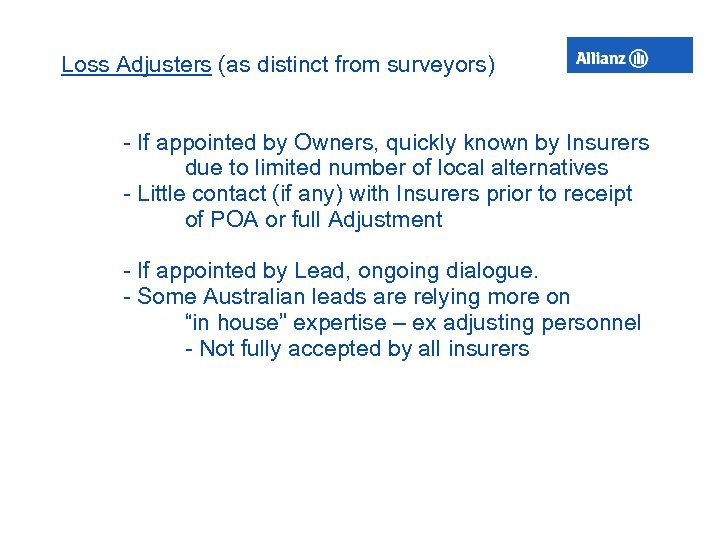 Loss Adjusters (as distinct from surveyors) - If appointed by Owners, quickly known by