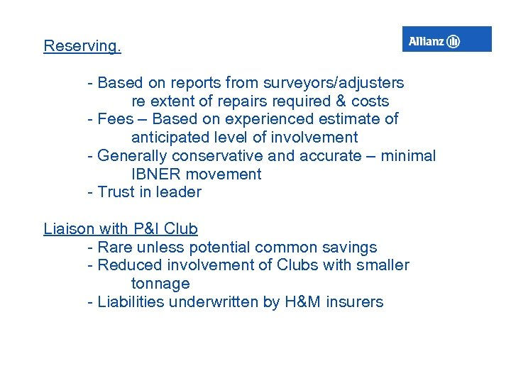 Reserving. - Based on reports from surveyors/adjusters re extent of repairs required & costs