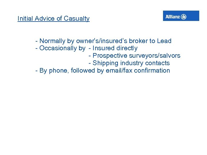 Initial Advice of Casualty - Normally by owner's/insured's broker to Lead - Occasionally by