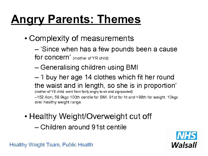 Angry Parents: Themes • Complexity of measurements – 'Since when has a few pounds