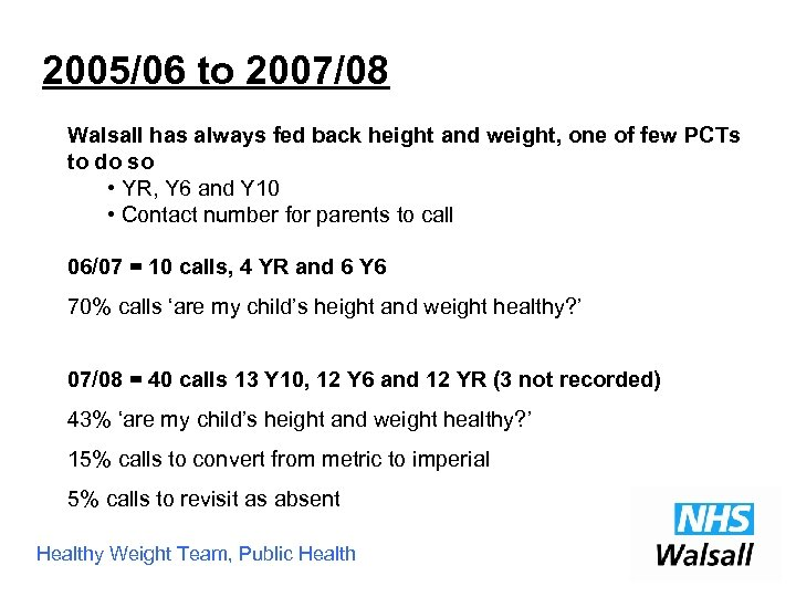 2005/06 to 2007/08 Walsall has always fed back height and weight, one of few