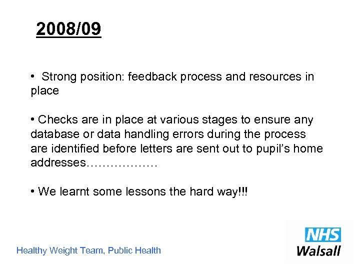 2008/09 • Strong position: feedback process and resources in place • Checks are in