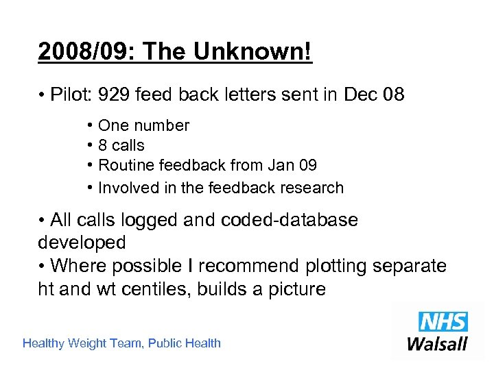 2008/09: The Unknown! • Pilot: 929 feed back letters sent in Dec 08 •