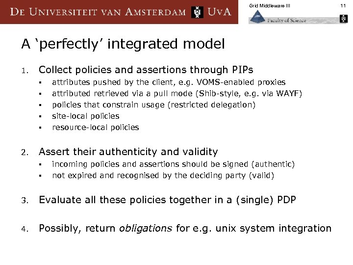 Grid Middleware III A 'perfectly' integrated model 1. Collect policies and assertions through PIPs