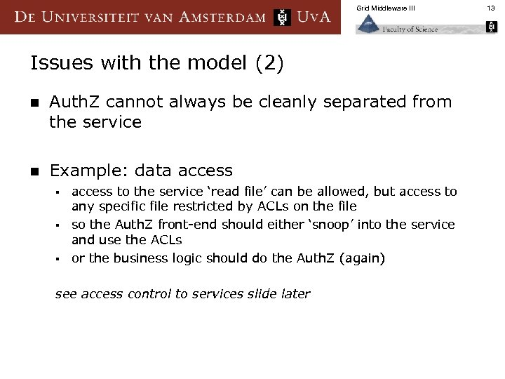 Grid Middleware III Issues with the model (2) n Auth. Z cannot always be