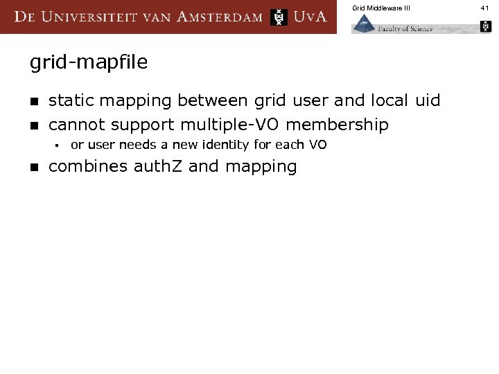 Grid Middleware III grid-mapfile n n static mapping between grid user and local uid