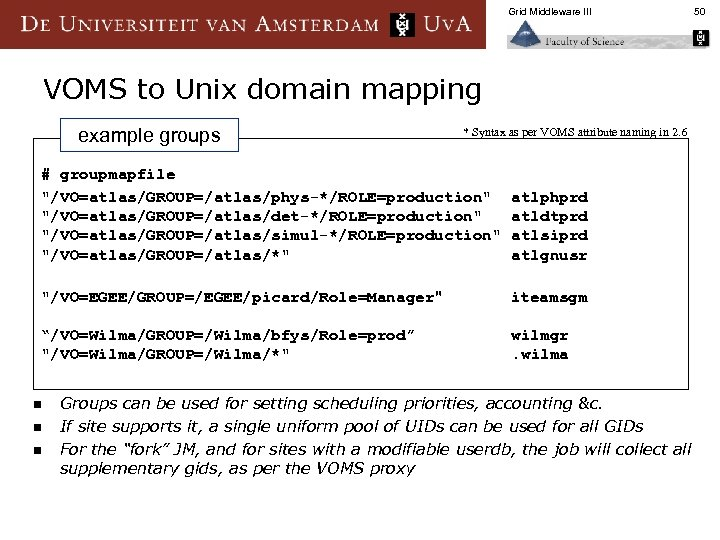 Grid Middleware III VOMS to Unix domain mapping example groups * Syntax as per