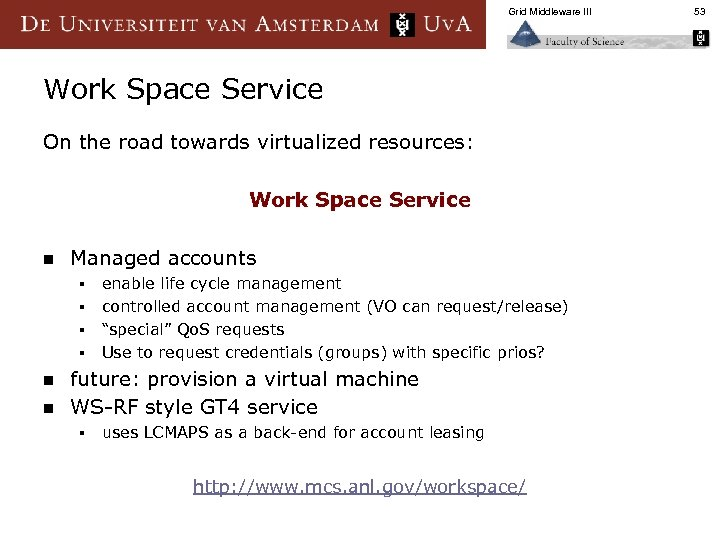 Grid Middleware III Work Space Service On the road towards virtualized resources: Work Space