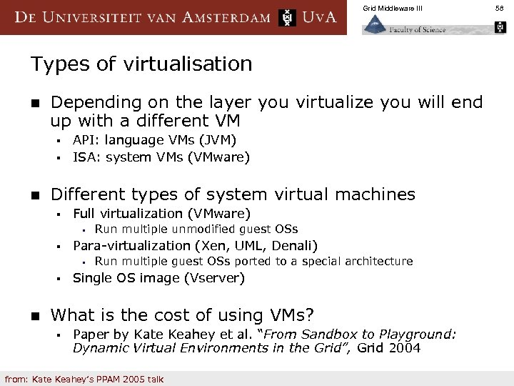 Grid Middleware III Types of virtualisation n Depending on the layer you virtualize you