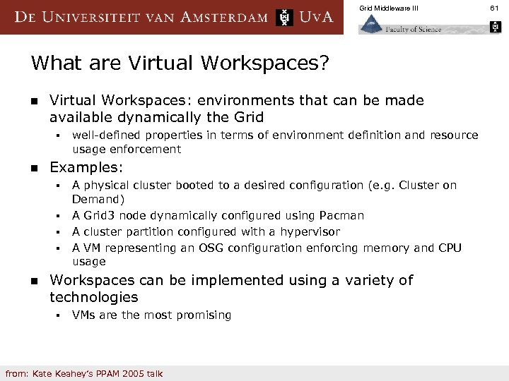 Grid Middleware III What are Virtual Workspaces? n Virtual Workspaces: environments that can be