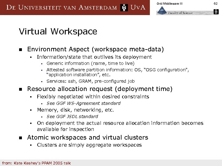 Grid Middleware III Virtual Workspace n Environment Aspect (workspace meta-data) § Information/state that outlives