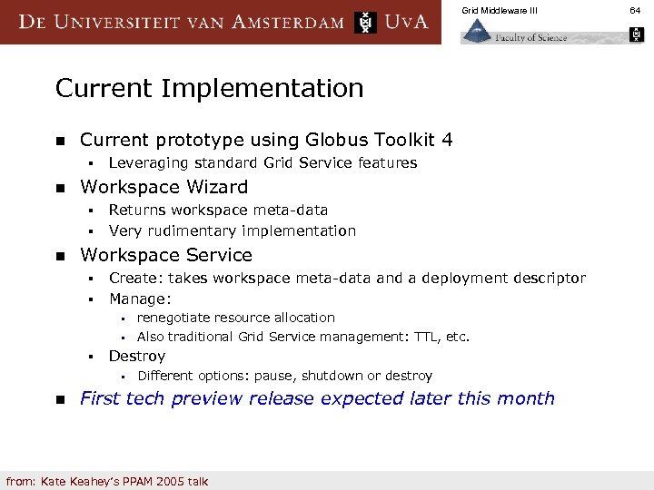 Grid Middleware III Current Implementation n Current prototype using Globus Toolkit 4 § n
