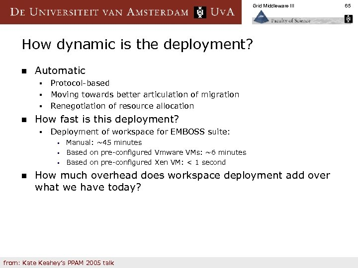 Grid Middleware III How dynamic is the deployment? n Automatic § § § n