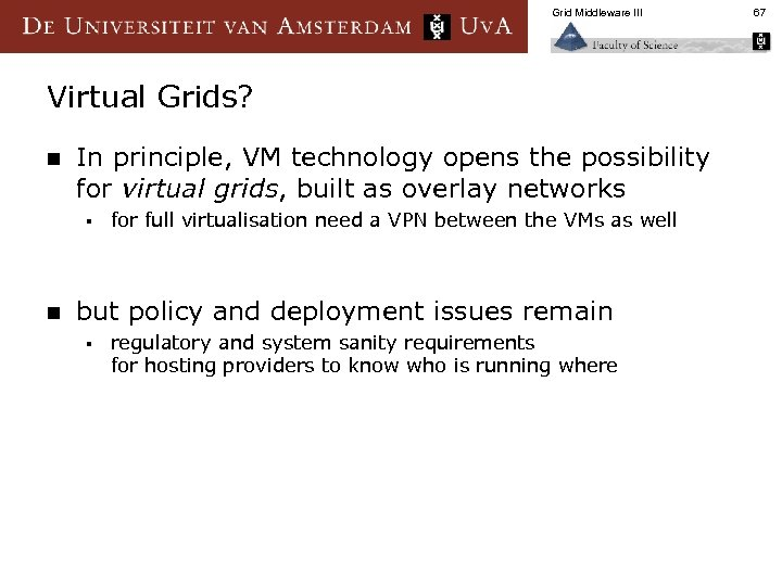 Grid Middleware III Virtual Grids? n In principle, VM technology opens the possibility for