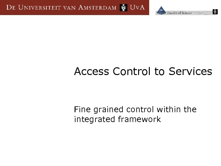 Access Control to Services Fine grained control within the integrated framework
