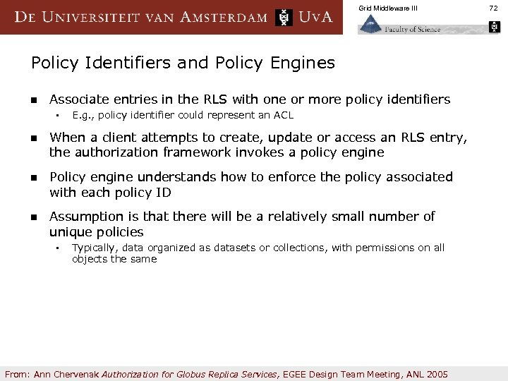 Grid Middleware III Policy Identifiers and Policy Engines n Associate entries in the RLS