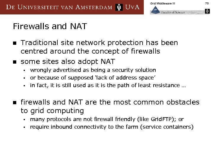 Grid Middleware III Firewalls and NAT n n Traditional site network protection has been