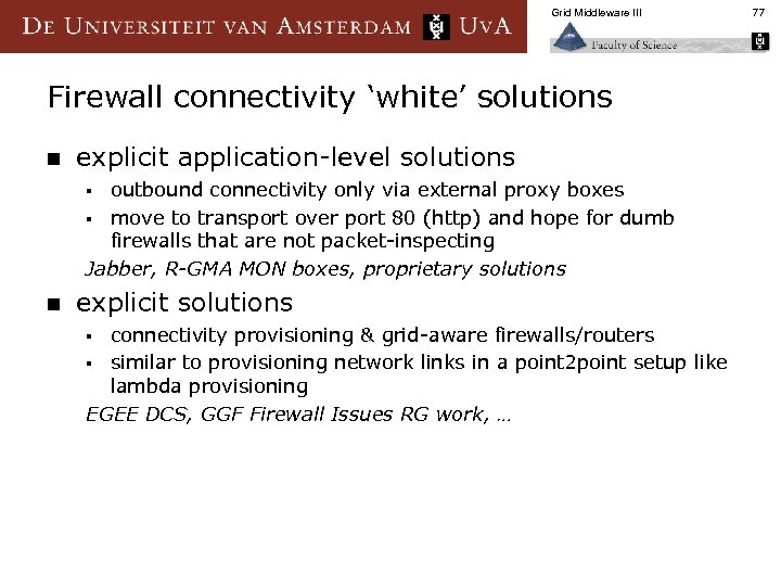 Grid Middleware III Firewall connectivity 'white' solutions n explicit application-level solutions outbound connectivity only