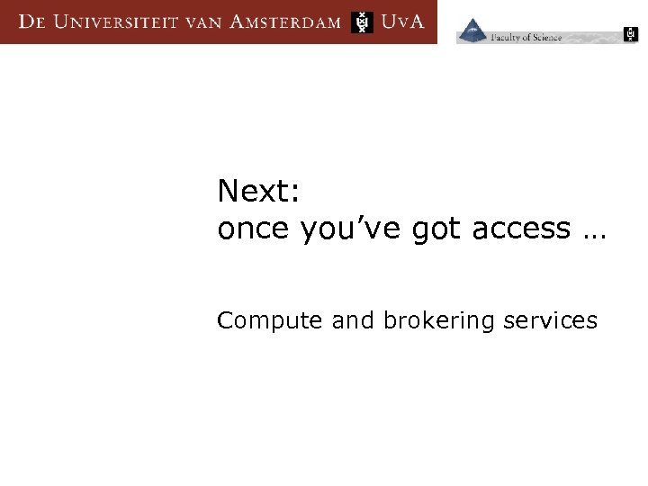 Next: once you've got access … Compute and brokering services