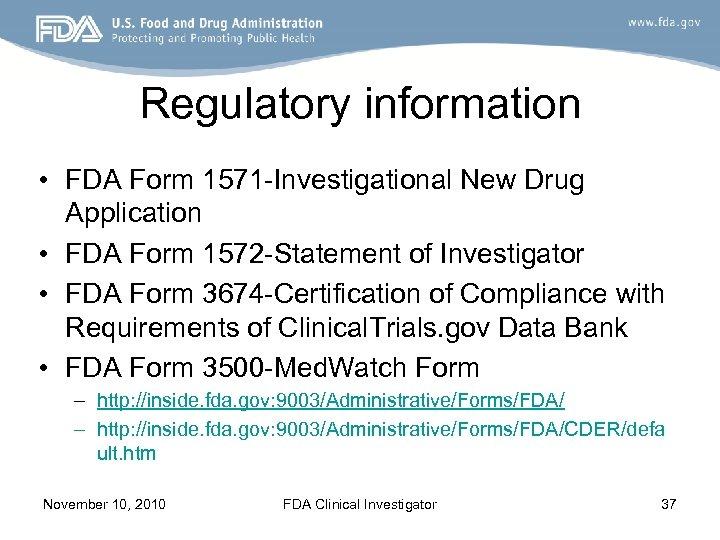 Regulatory information • FDA Form 1571 -Investigational New Drug Application • FDA Form 1572
