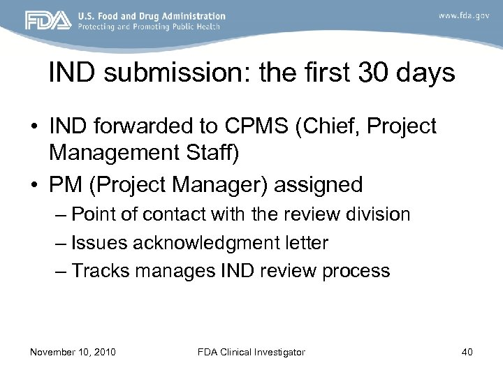 IND submission: the first 30 days • IND forwarded to CPMS (Chief, Project Management